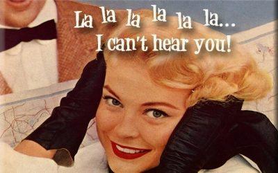 la la la, i can't hear you, not listening, hands covering ears, don't want to hear