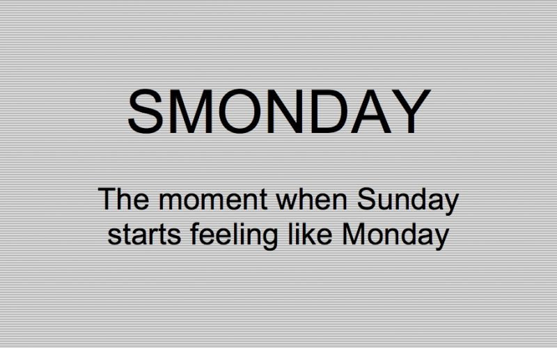 smonday, sunday night dread, sunday, end of weekend, dread, bore, tiring
