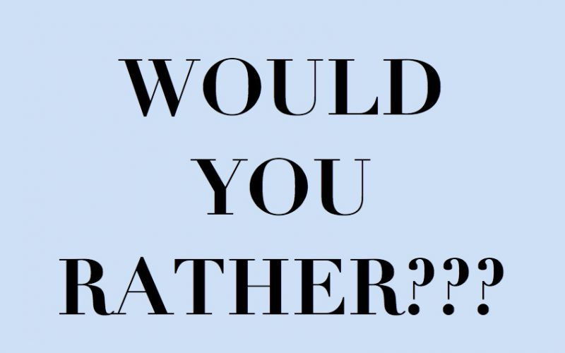 would you rather, prefer, games, choice