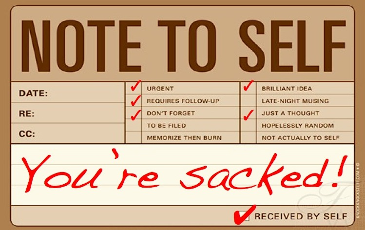 note to self, memo note, you're sacked