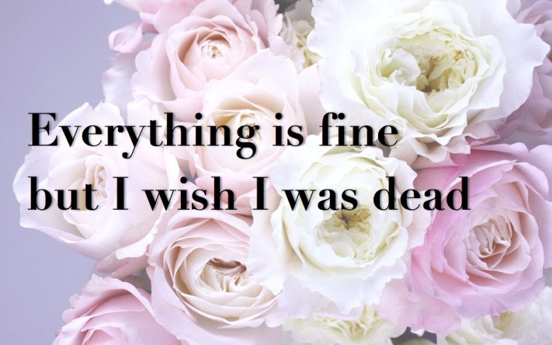 everything is fine, but i wish i was dead, roses, flowers, bastards, get you down, feel down, motivating, affirmations
