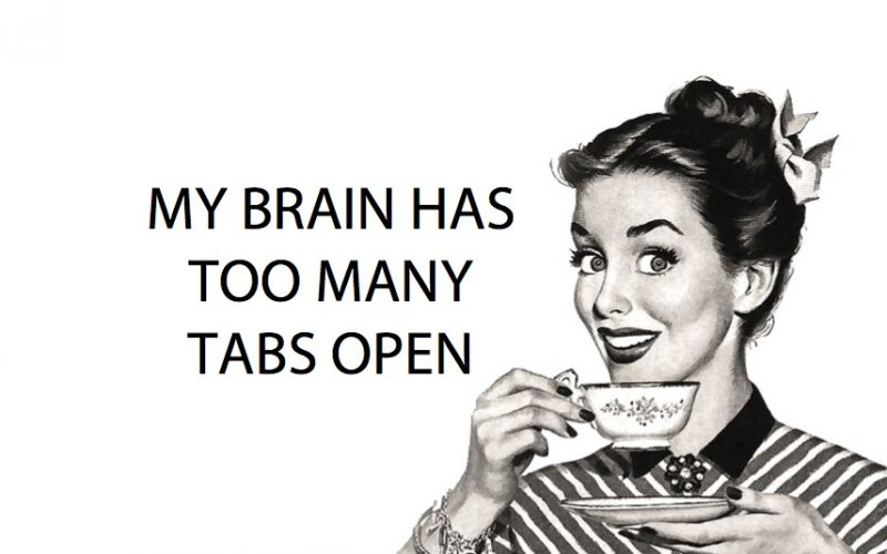 brain, claustrophobia, too many tabs open, brain tabs, mental claustrophobia