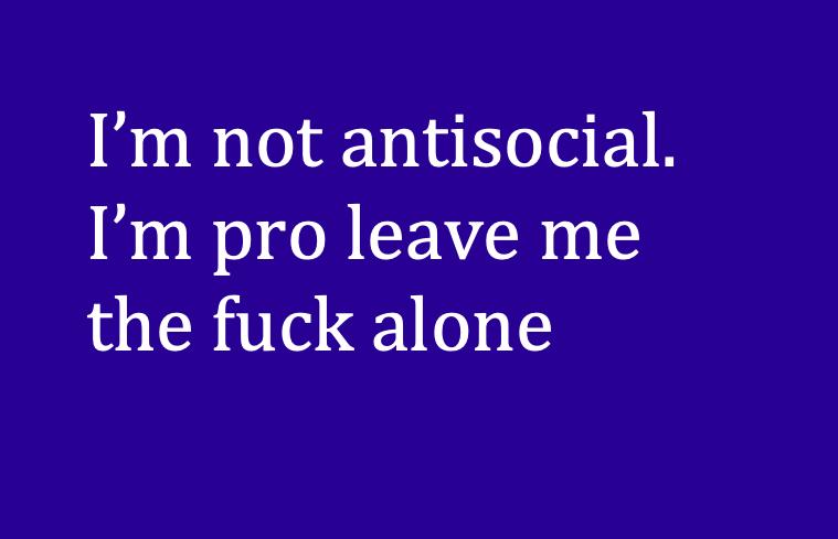 not antisocial, pro leave me alone, meme