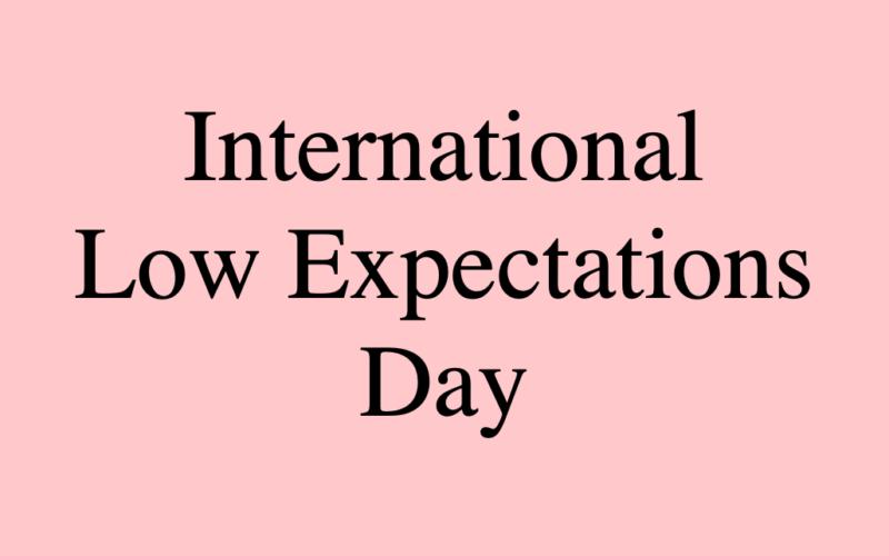 international days, celebrations, special days, international low expectations day